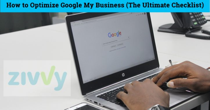 How to Optimize Google My Business–The Ultimate Checklist